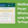 Ternyata Ini Cara Melihat Isi Pesan WhatsApp yang Sudah Dihapus Pengirimnya – 7saudara.com